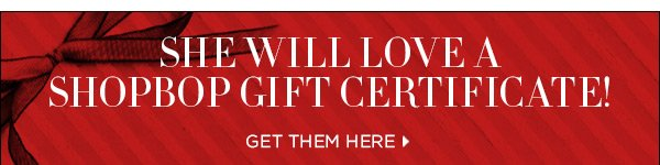 She will love a Shopbop Gift Certificate. Get them here >>