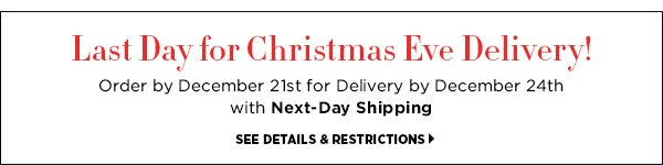 Last Day for Christmas Eve Delivery! Order by December 21th for Delivery by December 24th with Next-Day Shipping. >>