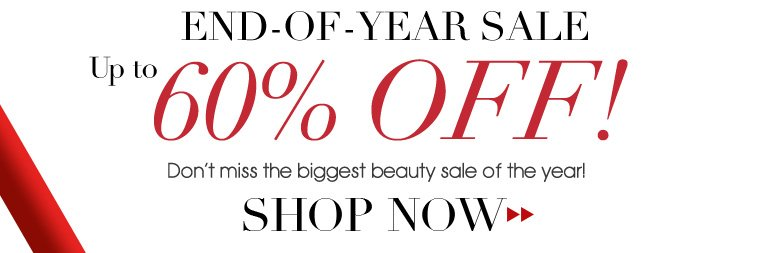 End-of-year Sale Up to 60% off! Don't miss the biggest beauty sale of the year! Shop Now>>