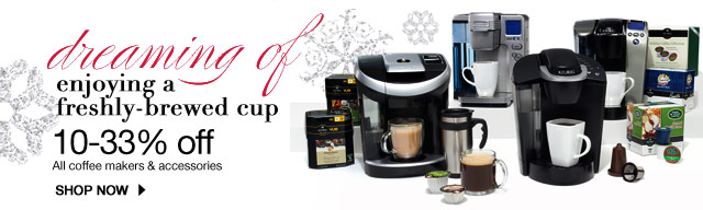 Dreaming of enjoying a freshly-brewed cup. 10-33% off All coffee makers & accessories.  SHOP NOW
