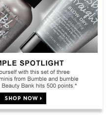 Sample Spotlight. Reward yourself with this set of three frizz-fighting minis from Bumble and bumble - when your Beauty Bank hits 500 points.*