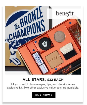 All Stars | $32 each. All you need to bronze eyes, lips, and cheeks in one exclusive kit. Two other exclusive value sets available.