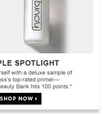 Sample Spotlight. Reward yourself with a deluxe sample of Hourglass's top-rated primer - when your Beauty Bank hits 100 points.*