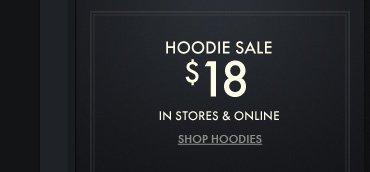 HOODIE SALE $18 IN STORES & ONLINE. SHOP HOODIES