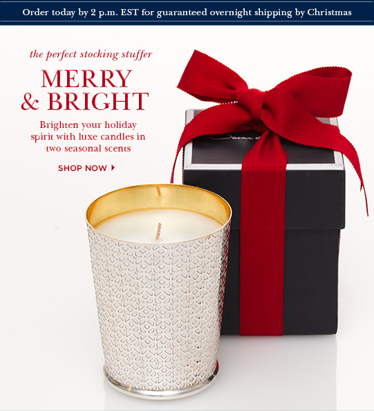 Order today by 2 p.m. EST for guaranteed overnight delivery by Christmas. The perfect stocking stuffer. Merry & Bright - Brighten your holiday spirit with luxe candles in two seasonal scents. Shop now >
