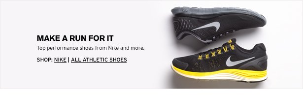 MAKE A RUN FOR IT - Top performance shoes from Nike and more.