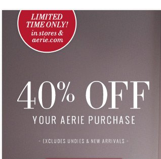 Limited Time Only! in stores & aerie.com | 40% Off Your Aerie Purchase | Excludes Undies & New Arrivals