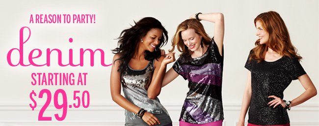 A reason to party! Denim starting at $29.50