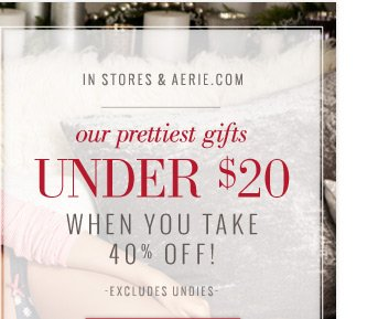 In Stores & Aerie.com | our prettiest gifts Under $20 When You Take 40% Off! | Excludes Undies