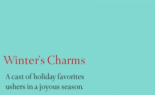 Winter's Charms: A cast of holiday favorites ushers in a joyous season.