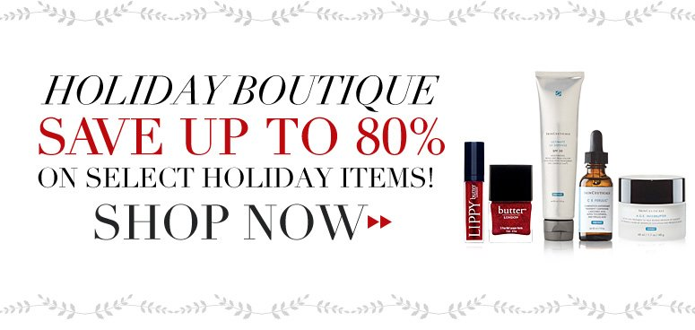 Holiday Boutique Save up to 80% on select holiday items! Shop Now>>