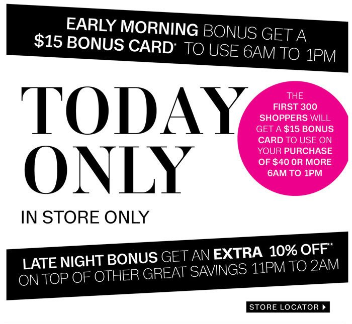 Come in early for a $15 Bonus Card
