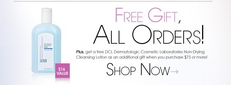 Free Gift, All Orders! Plus, get a free DCL Dermatologic Cosmetic Laboratories Non-Drying Cleansing Lotion ($16 value) as an additional gift when you purchase $75 or more! *Offer valid while supplies last. Shop Now>>