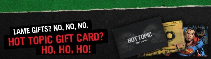 LAME GIFTS? NO, NO, NO. HOT TOPIC GIFT CARD? HO, HO, HO!