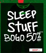 SLEEP STUFF BOGO 50% OFF