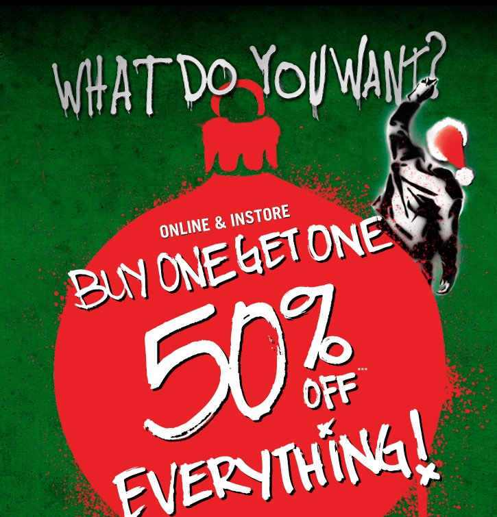 WHAT DO YOU WANT? BOGO 50% OFF EVERYTHING!