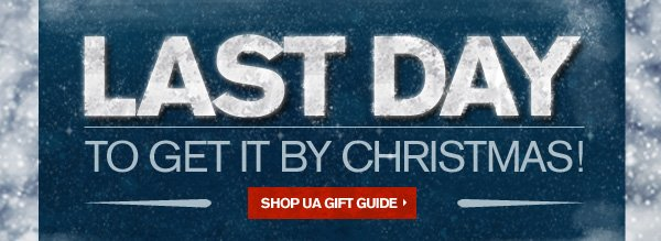 LAST DAY TO GET IT BY CHRISTMAS! SHOP UA GIFT GUIDE.