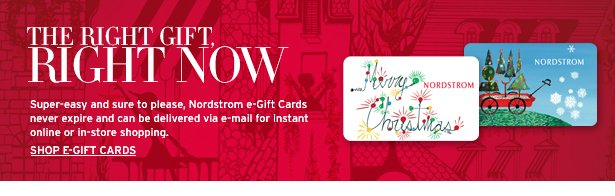 THE RIGHT GIFT, RIGHT NOW - Super-easy and sure to please, Nordstrom e-Gift Cards never expire and can be delievered via e-mail for instant online or in-store shopping. SHOP E-GIFT CARDS