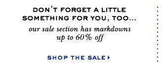 don't forget a little something for you, too...shop the sale.