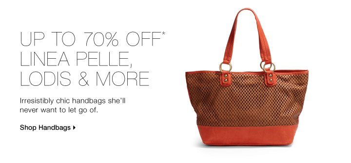 Up To 70% Off* Linea Pelle, Lodis & More