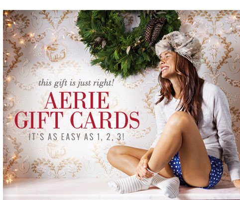this gift is just right! Aerie Gift Cards | It's As Easy As 1, 2, 3!