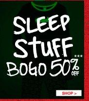 SLEEP STUFF BOGO 50% OFF***