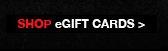 SHOP eGIFT CARDS>