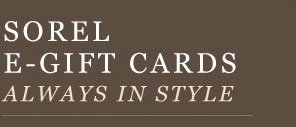 SOREL E-GIFT CARDS: ALWAYS IN STYLE