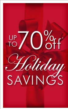 Up To 70% Off* Holiday Savings