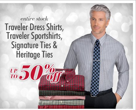 Traveler Dress Shirts, Traveler Sportshirts, Signature Ties & Heritage Ties - Up To 50% Off*