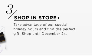 Shop in Store | Take advantage of our special holiday hours and find the perfect gift.