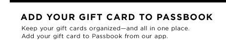 Add Your Gift Cards To Passbook | Keep your Sephora gift cards organized—and all in one place. Add your gift card to Passbook from our app.
