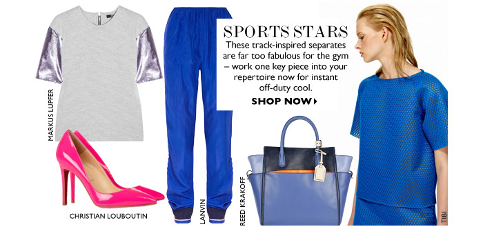 SPORTS STARS These track-inspired separates are far too fabulous for the gym – work one key piece into your repertoire now for instant off-duty cool.  SHOP NOW