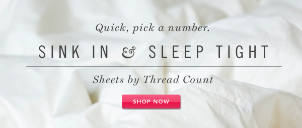 Sink in and Sleep Tight. Shop Now.