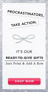 Ready-To-Give Gifts. Shop Now.