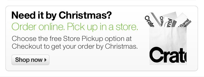 Need it by Christmas? Order online. Pick  up in a store.
