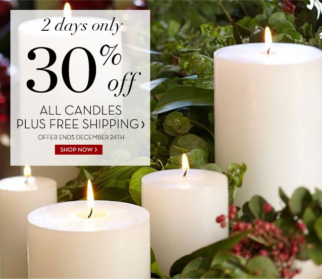 2 days only - 30% off ALL CANDLES PLUS FREE SHIPPING - OFFER ENDS DECEMBER 24TH - SHOP NOW