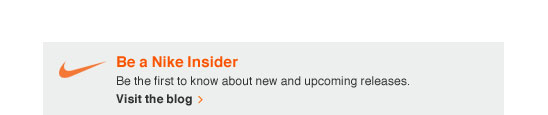 Be a Nike Insider | Be the first to know about new and upcoming releases. | Visit the blog