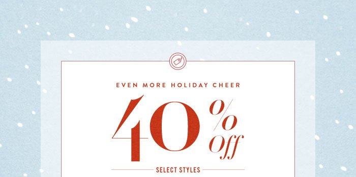 Even more holiday cheer. 40% off select styles