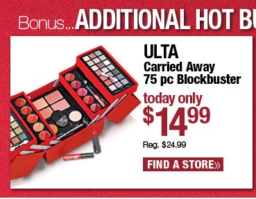 Today Only! In store only. Daily Hot Buy - ULTA Carried Away 75 pc Blockbuster $14.99. Reg. $24.99. Find a Store.