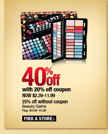 40% off Beauty Gems with 20% off coupon. Now $2.39-11.99. 25% off without coupon. Reg. $4.99-14.99. Find a Store.