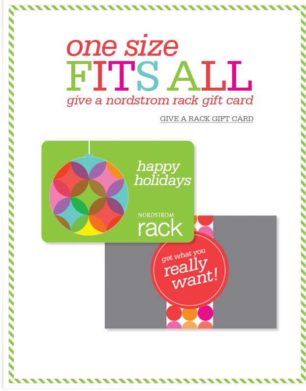 one size FITS ALL - give a nordstrom rack gift card. GIVE A RACK GIFT CARD