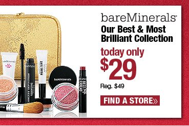 Today Only! In store only. Daily Hot Buy - bareMinerals Our Best and Most Brilliant Collection $29. Reg. $49. Find a Store.
