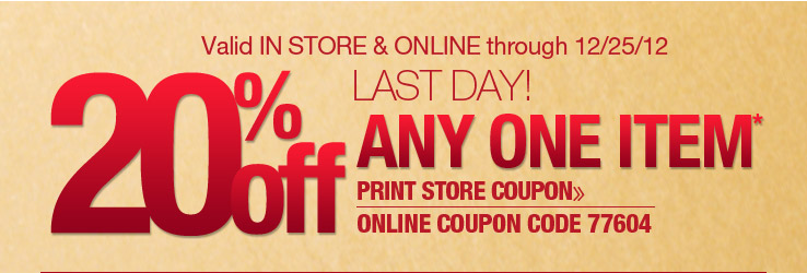 20% Off Any One Item. Valid in store and online through 12/25/12. Use online coupon code 77604. Print Store Coupon.