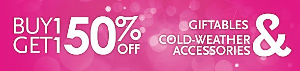 Buy 1 Get 1 50% Off Giftables, Cold-Weather Accessories