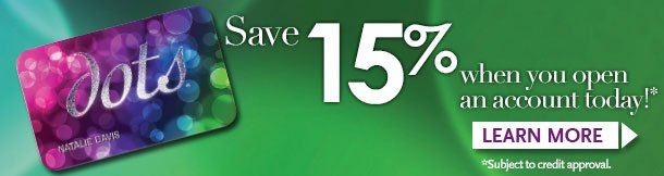Save 15% when you open an account today.  Subject to credit approval. Learn More