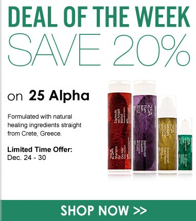 Deal of the Week: 20% Off 25 Alpha Formulated with natural healing ingredients straight from Crete, Greece. Limited-Time Offer: December 24 to 30 Shop Now>>