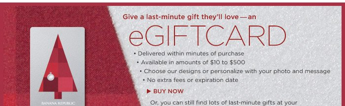 Give a last-minute gift they'll love - an eGIFTCARD | BUY NOW
