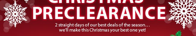 2 straight days of our best deals of the season…we'll make this Christmas your best one yet!