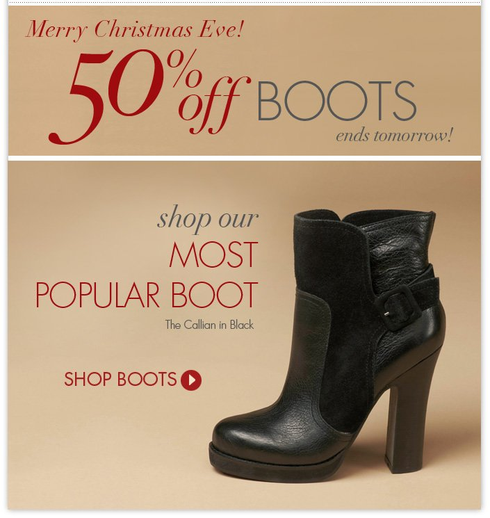 All boots are marked down 50% now through Christmas Day!